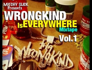 Mitchy Slick - Wrongkind Is Everywhere Vol 1 - Mixtape