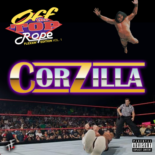 Corzillah - Off The Top Rope: Flexxin' Edition mixtape