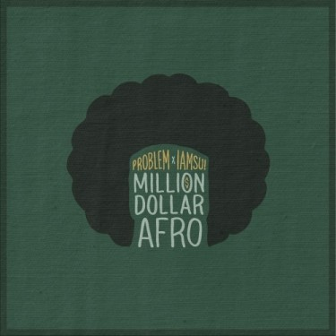Problem & IamSu! - Million Dollar Afro (Mixtape)