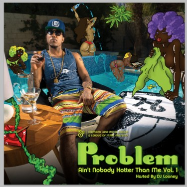 Problem - Ain't Nobody Hotter Than Me, Vol. 1 (Mixtape)