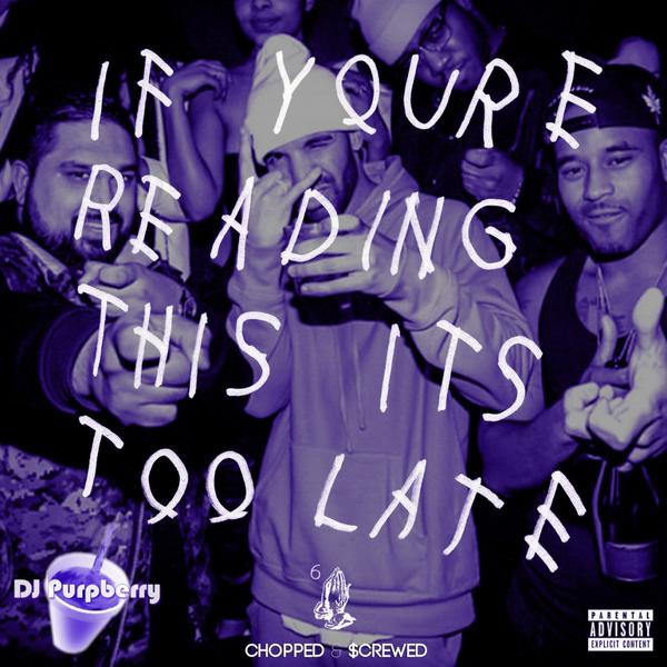 Drake x DJ PurpBerry - If You're Reading This It's Too Late